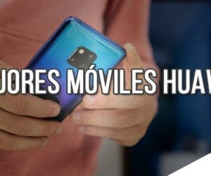 Mejores Moviles Huawei 2