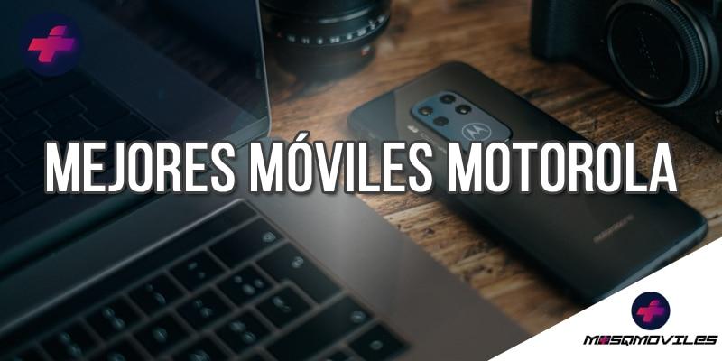 Mejores Moviles Motorola